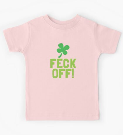 FECK OFF (Irish swear words) with a shamrock Kids Tee
