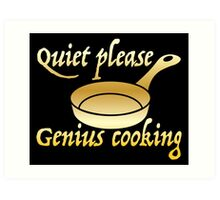 Quiet please GENIUS COOKING Art Print