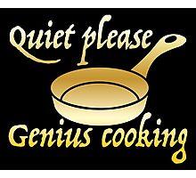 Quiet please GENIUS COOKING Photographic Print