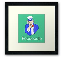 You Fopdoodle... We Know it. Framed Print
