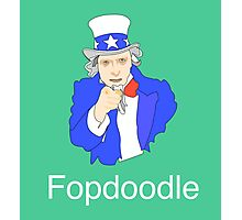 You Fopdoodle... We Know it. Photographic Print