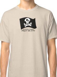 Piracy Be Fun Classic T-Shirt