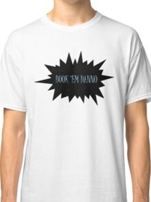 Book 'em Danno Classic T-Shirt