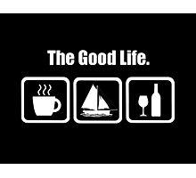 The Good Life Coffee Sailing Wine Funny Shirt Photographic Print