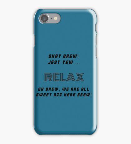 Okay Brew, yew ken Relax Brew ! iPhone Case/Skin