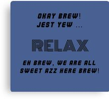Okay Brew, yew ken Relax Brew ! Canvas Print