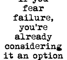 If you fear failure.... by TimConstable