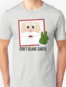 DON'T BLAME SANTA CLAUS T-Shirt