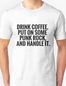 Drink Coffee, Punk Rock, Handle It T-Shirt
