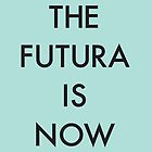 The Futura Is Now by laurenschroer