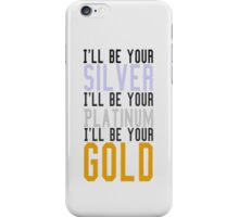 Justin Bieber: Ill be your Silver, Ill be your Platinum, Ill be your Gold - Iphone Case  iPhone Case/Skin