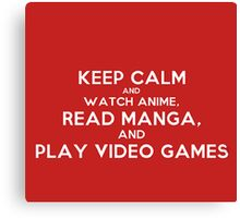 Keep Calm and watch anime, read manga, and play videogames Canvas Print