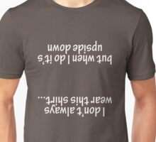 I don't always wear this shirt... but when I do it's upside down Unisex T-Shirt