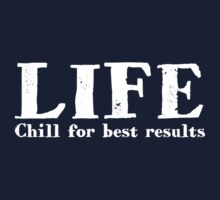 LIFE Chill for best results by digerati