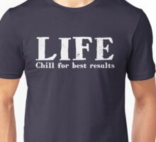LIFE Chill for best results Unisex T-Shirt