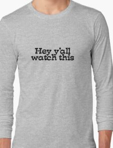 Hey y'all watch this Long Sleeve T-Shirt