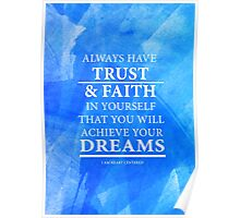 Trust and have Faith in Your Dreams Poster
