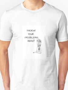 THORW YOUR PROBLEMS HERE!! T-Shirt