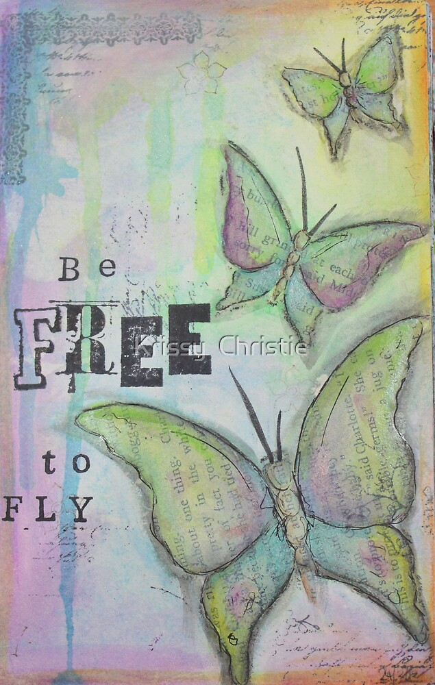 Be Free to fly by Krissy  Christie