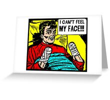 Can't Feel My Face Greeting Card