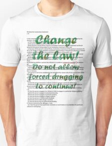 Change the law! Stop forced drugging! T-Shirt