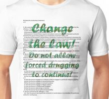 Change the law! Stop forced drugging! Unisex T-Shirt