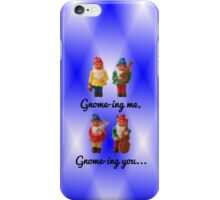 Gnome-ing me, gnome-ing you... iPhone Case/Skin
