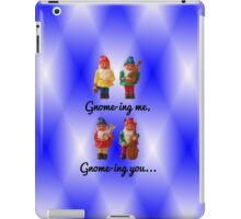Gnome-ing me, gnome-ing you... iPad Case/Skin