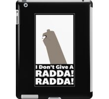 I dont give a radda!! iPad Case/Skin