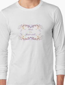 What is a Week-end? or is it Weekend?  Long Sleeve T-Shirt