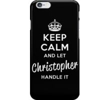 Keep Calm and Let Christopher Handle It iPhone Case/Skin
