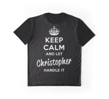 Keep Calm and Let Christopher Handle It Graphic T-Shirt