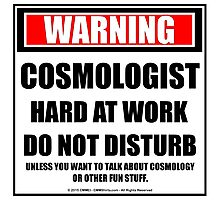 Warning Cosmologist Hard At Work Do Not Disturb Photographic Print