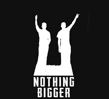 Nothing Will Be Bigger Than Us Unisex T-Shirt