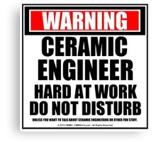 Warning Ceramic Engineer Hard At Work Do Not Disturb Canvas Print