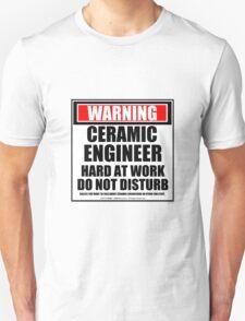 Warning Ceramic Engineer Hard At Work Do Not Disturb Unisex T-Shirt