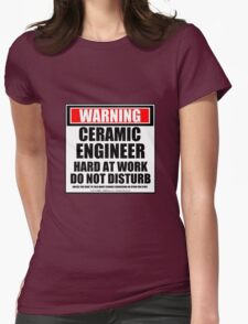 Warning Ceramic Engineer Hard At Work Do Not Disturb Womens Fitted T-Shirt