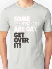 Some Game Show Hosts Are Gay, Get Over It ! T-Shirt