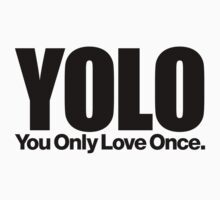YOLO (You Only Love Once)   T-Shirt