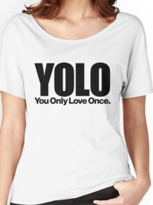YOLO (You Only Love Once)   Women's Relaxed Fit T-Shirt