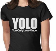 YOLO (You Only Love Once)   Womens Fitted T-Shirt