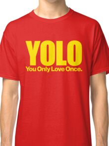 YOLO (You Only Love Once)   Classic T-Shirt