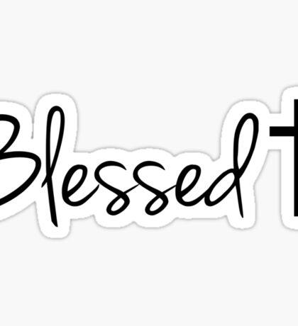 Blessed † Sticker