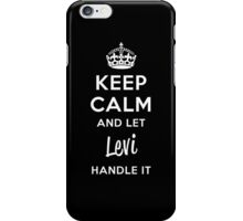 Keep Calm and Let Levi Handle It iPhone Case/Skin