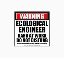 Warning Ecological Engineer Hard At Work Do Not Disturb T-Shirt