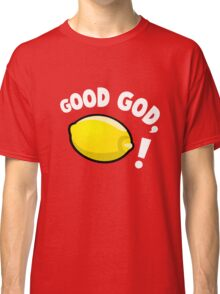 Good God, Lemon! Classic T-Shirt