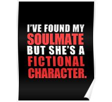 My Soulmate is a Fictional Character (in white lettering) Poster