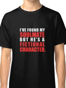 My Soulmate is a Fictional Character (in white lettering) Classic T-Shirt
