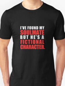 My Soulmate is a Fictional Character (in white lettering) T-Shirt