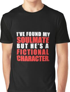 My Soulmate is a Fictional Character (in white lettering) Graphic T-Shirt